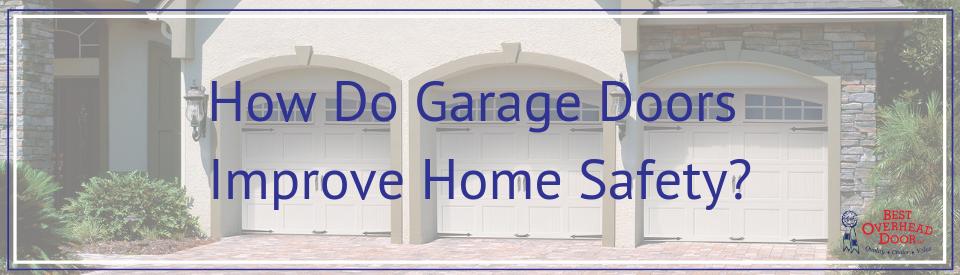How Do Garage Doors Improve Home Safety Best Overhead Door
